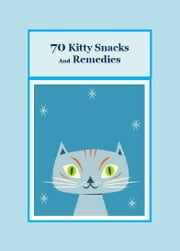 70 Kitty Snacks and Remedies ebook by Marsha Williams