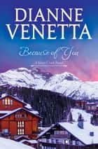 Because of You ebook by Dianne Venetta