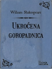 Ukroćena goropadnica ebook by William Shakespeare, Milan Bogdanović