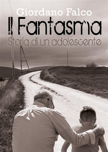 Il Fantasma. Storia di un adolescente ebook by Giordano Falco