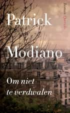 Om niet te verdwalen ebook by Patrick Modiano, Maarten Elzinga