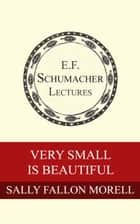 Very Small is Beautiful ebook by Sally Fallon Morell, Hildegarde Hannum