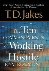 Ten Commandments of Working in a Hostile Environment ebook by T. D. Jakes