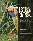 Baba Yaga - The Wild Witch of the East in Russian Fairy Tales eBook by Sibelan Forrester, Helena Goscilo, Martin Skoro,...