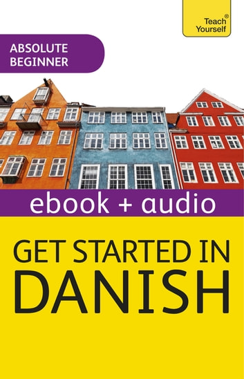 Get Started in Danish Absolute Beginner Course - Enhanced Edition ebook by Dorte Nielsen Al-Gailani