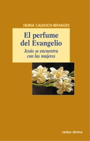 El perfume del Evangelio ebook by Nuria Calduch-Benages