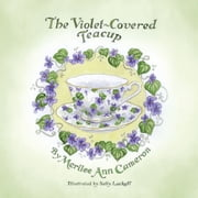 The Violet-Covered Teacup ebook by Merilee Ann Cameron