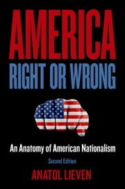America Right or Wrong: An Anatomy of American Nationalism ebook by Anatol Lieven