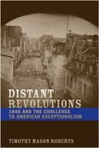 Distant Revolutions ebook by Timothy Mason Roberts