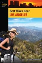 Best Hikes Near Los Angeles ebook by Monique Del Riedel, Allen Riedel