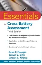 Essentials of Cross-Battery Assessment ebook by Dawn P. Flanagan, Samuel O. Ortiz, Vincent C. Alfonso,...