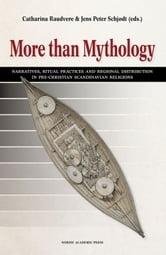 More than Mythology: Narratives, Ritual Practices and Regional Distribution in Pre-Christian Scandinavian Religions ebook by