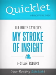 Quicklet on Jill Bolte Taylor's My Stroke of Insight ebook by Stuart Robbins