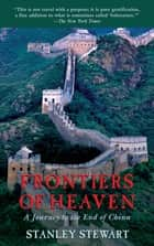 Frontiers of Heaven - A Journey To The End Of China ebook by Stanley Stewart