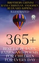 365+ Best Fairy Tales, Fables and Poems for Children for Every Day (Illustrated) - Brothers Grimm, Hans Christian Andersen, Rudyard Kipling ebook by Hans Christian Andersen, Rudyard Kipling, Brothers Grimm,...