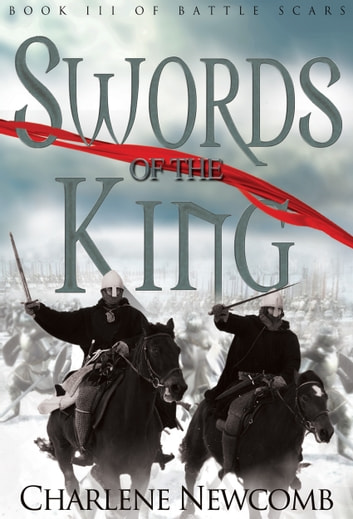 Swords of the King (Battle Scars III) ebook by Charlene Newcomb