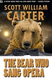 The Bear Who Sang Opera ebook by Scott William Carter