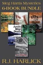 Meg Harris Mysteries 6-Book Bundle ebook by R.J. Harlick