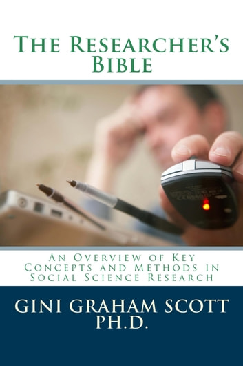 The Researchers Bible - An Overview of Key Concepts and Methods in Social Science Research ebook by Gini Graham Scott