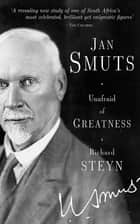 Jan Smuts - Unafraid of Greatness ebook by Richard Steyn