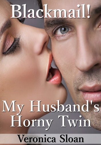Blackmail! My Husband's Horny Twin ebook by Veronica Sloan
