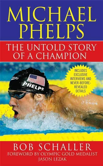 Michael Phelps - The Untold Story of a Champion eBook by Bob Schaller