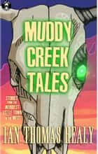 Muddy Creek Tales ebook by Ian Thomas Healy