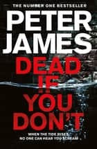 Dead If You Don't: A Roy Grace Novel 14 ebook by Peter James