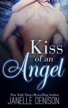 Kiss of an Angel ebook by Janelle Denison
