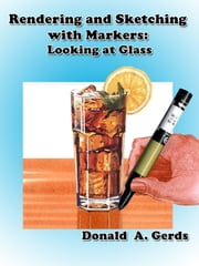 Rendering and Sketching with Markers: Looking at Glass ebook by Donald Gerds