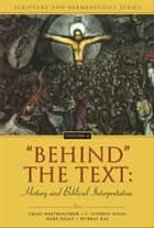 'Behind' the Text: History and Biblical Interpretation ebook by Craig Bartholomew,C. Stephen Evans,Mary Healy,Murray Rae,Robin Parry