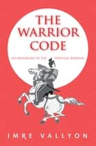 The Warrior Code ebook by Imre Vallyon