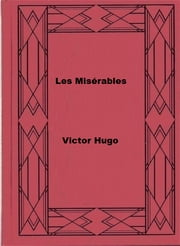 Les Misérables (Illustrated) ebook by Victor Hugo