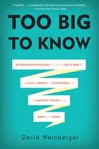 Too Big to Know ebook by David Weinberger