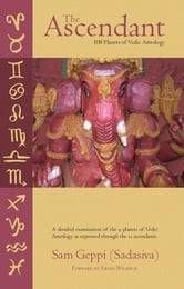 The Ascendant-108 Planets of Vedic Astrology ebook by Sam Geppi