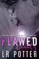 Flawed Beauty ebook by LR Potter