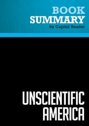 Summary of Unscientific America: How Scientific Illiteracy Threatens Our Future - Chris Mooney and Sheril Kirshenbaum ebook by Capitol Reader