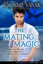 The Mating Magic ebook by Bonnie Vanak