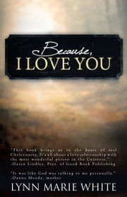 Because, I Love You ebook by Lynn Marie White
