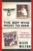 The Boy Who Went to War ebook by Giles Milton