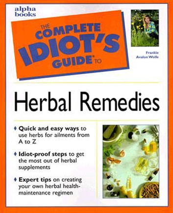 The Complete Idiot's Guide to Herbal Remedies ebook by Frankie Avalon Wolfe