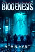 Biogenesis - Book 2 of the Earthborn ebook by