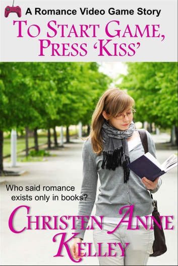 To Start Game, Press 'KISS' ebook by Christen Anne Kelley