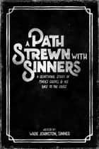 A Path Strewn with Sinners - A Devotional Study of Mark's Gospel and His Race to the Cross ebook by Wade Johnston