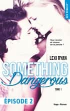 Reckless & Real Something dangerous Episode 2 - tome 1 ebook by Lexi Ryan, Marie-christine Tricottet