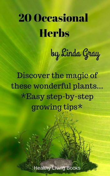 20 Occasional Herbs - Herbs at Home ebook by Linda Gray