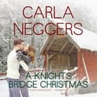 A Knights Bridge Christmas audiobook by Carla Neggers