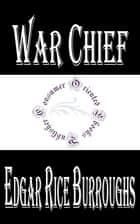 War Chief ebook by Edgar Rice Burroughs