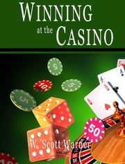 Winning at the Casino! ebook by W. Scott Warner