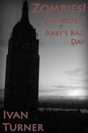 Zombies! Episode 2: Abby's Bad Day ebook by Ivan Turner